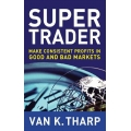 Van K Tharp - Super Trader ,Trade Your Way to Financial Freedom and Trading from Your Gut