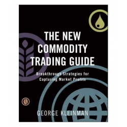 The New Commodity Trading Guide Breakthrough Strategies for Capturing Market Profits