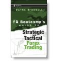 FX Bootcamp Guide to Strategic and Tactical Forex Trading