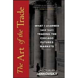The Art of the Trade  What I Learned Trading the Chicago Futures Markets