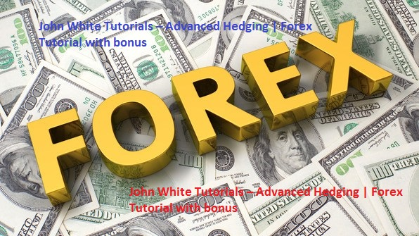 John White Tutorials – Advanced Hedging | Forex Tutorial with bonus