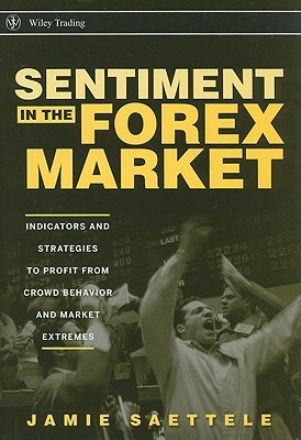 Sentiment in the Forex Market Indicators and Strategies To Profit from Crowd Behavior and Market Extremes
