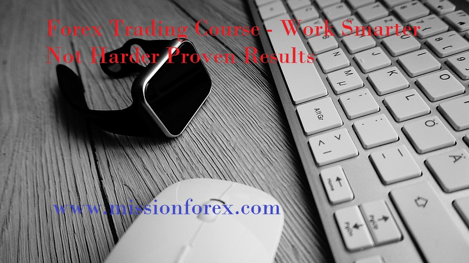 Forex Trading Course - Work Smarter Not Harder Proven Results1