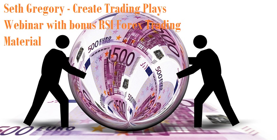 Seth Gregory - Create Trading Plays Webinar with bonus RSI Forex Trading Material