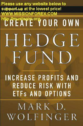Mark Wolfinger Create Your Own Hedge Fund - Increase Profits & Reduce Risk With ETF & Option
